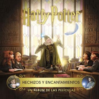 HARRY POTTER HECHIZOS Y ENCANTAMIENTOS UN ALBUM DE LAS PELICULAS