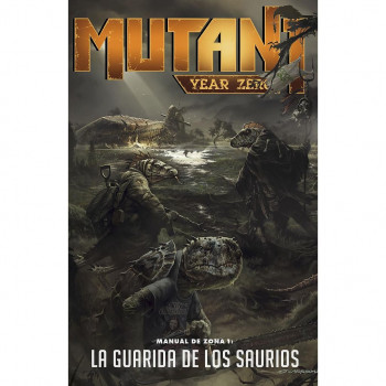 MUTANT YEAR ZERO - MANUAL DE ZONA 1: LA GUARIDA DE LOS SAURIOS